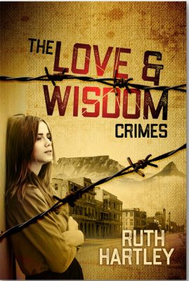 The cover shows the book title The Love and Wisdom Crimes with the author's name. Behind 2 stands of barbed wire is a thoughtful young woman and behind her lies District Six houses, a mosque, and Table Mountain.